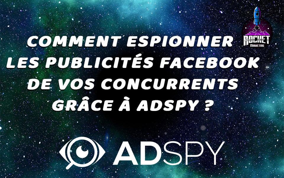 Comment espionner les publicités Facebook de vos concurrents grâce à AdSpy ?